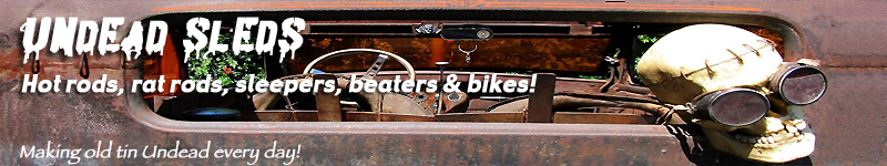 Undead Sleds - Hot Rods, Rat Rods, Beaters & Bikes... since 2007!